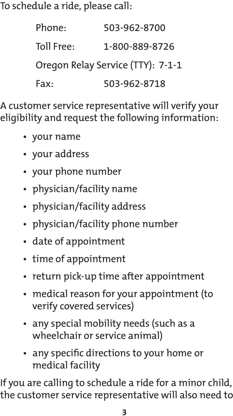 appointment time of appointment return pick-up time after appointment medical reason for your appointment (to verify covered services) any special mobility needs (such as a wheelchair