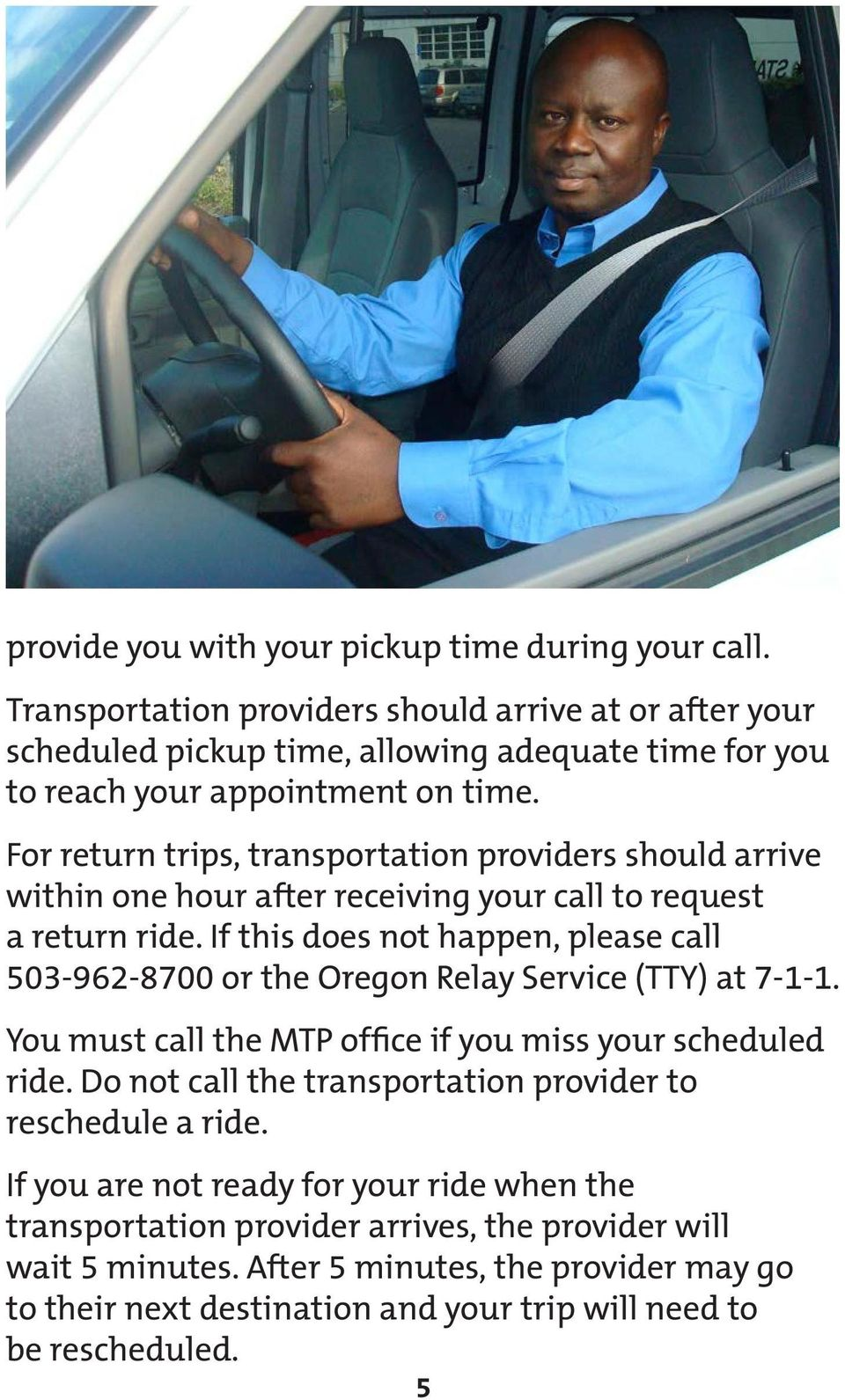 For return trips, transportation providers should arrive within one hour after receiving your call to request a return ride.