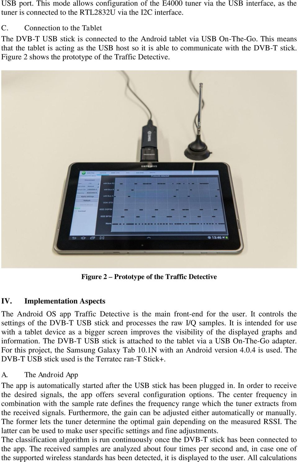 This means that the tablet is acting as the USB host so it is able to communicate with the DVB-T stick. Figure 2 shows the prototype of the Traffic Detective.