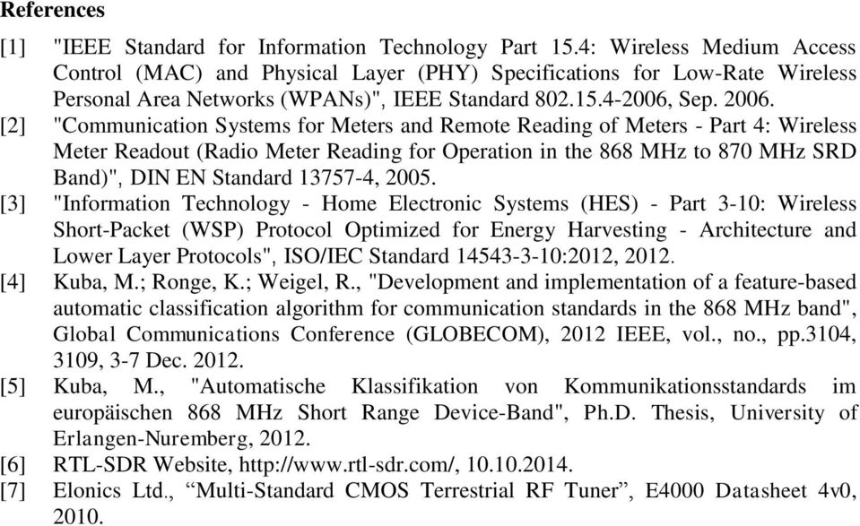 "[2] ""Communication Systems for Meters and Remote Reading of Meters - Part 4: Wireless Meter Readout (Radio Meter Reading for Operation in the 868 MHz to 870 MHz SRD Band)"", DIN EN Standard 13757-4,"