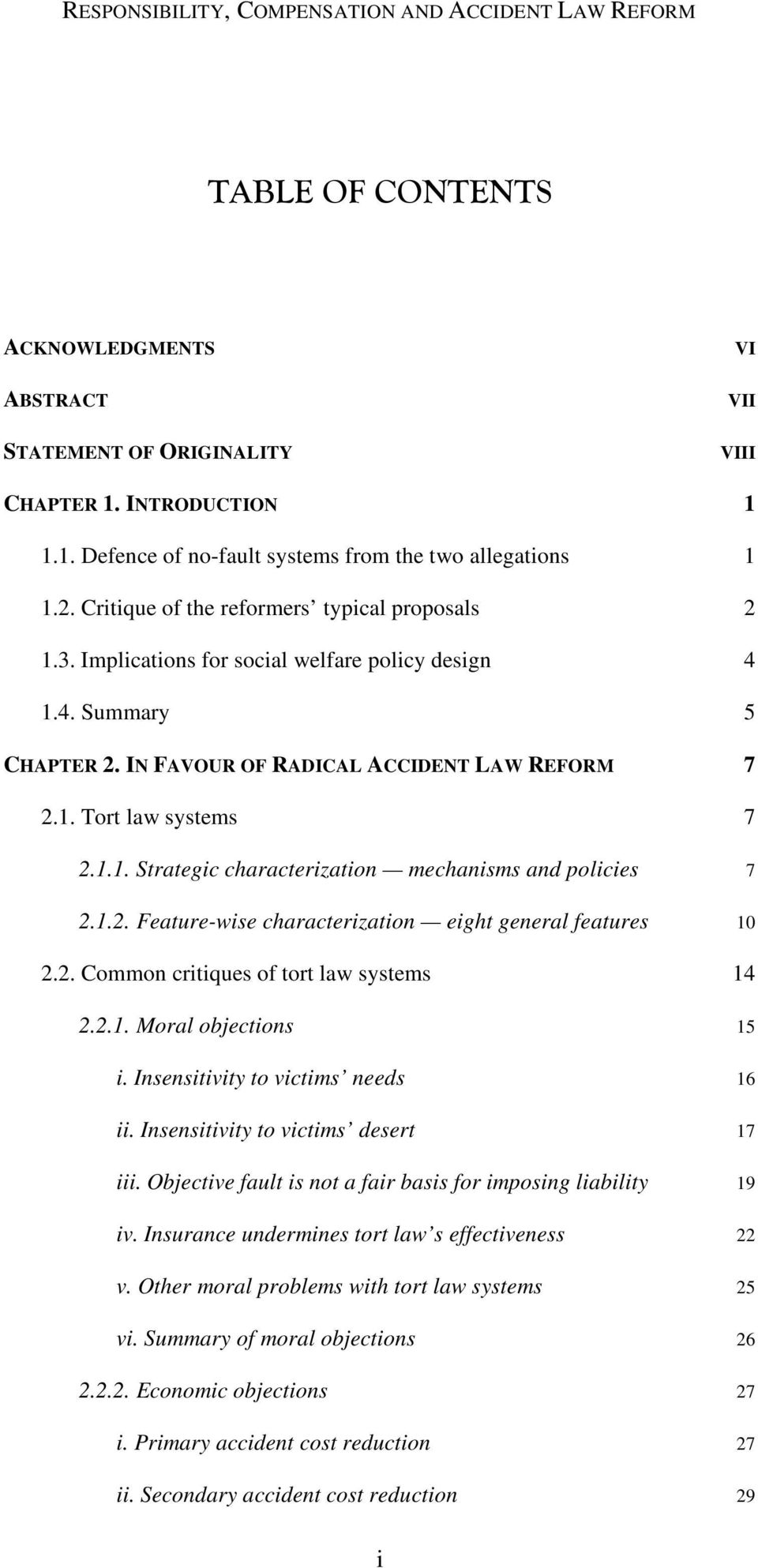 1.2. Feature-wise characterization eight general features 10 2.2. Common critiques of tort law systems 14 2.2.1. Moral objections 15 i. Insensitivity to victims needs 16 ii.