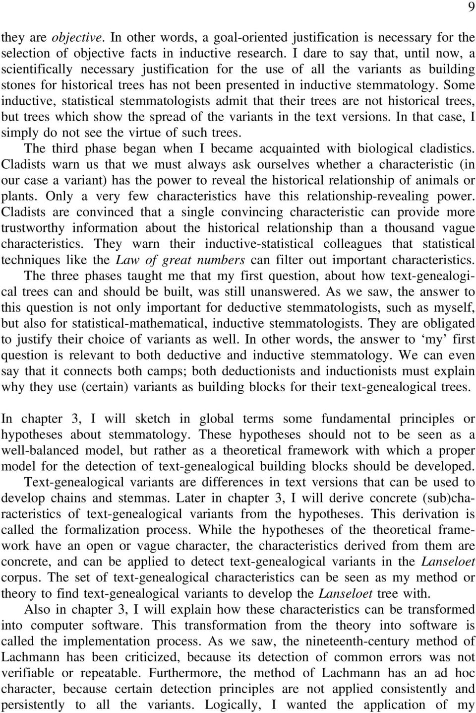 Some inductive, statistical stemmatologists admit that their trees are not historical trees, but trees which show the spread of the variants in the text versions.