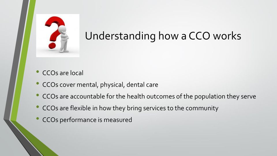 health outcomes of the population they serve CCOs are flexible