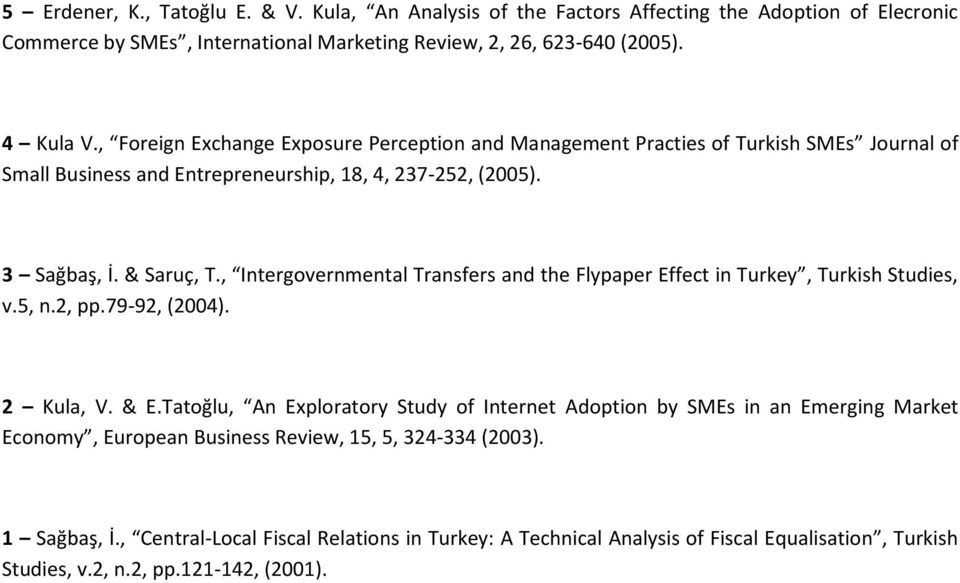 , Intergovernmental Transfers and the Flypaper Effect in Turkey, Turkish Studies, v.5, n.2, pp.79-92, (2004). 2 Kula, V. & E.
