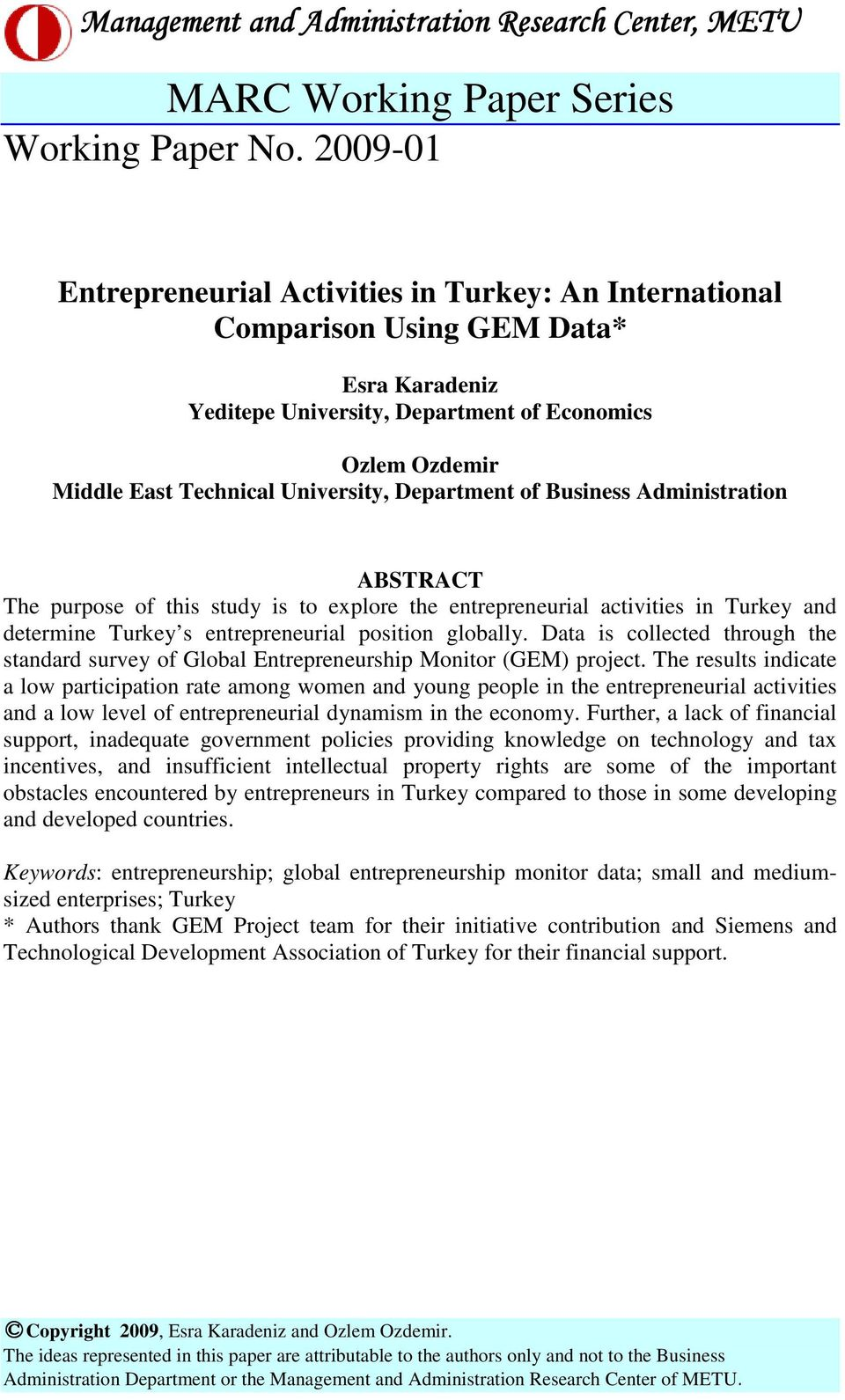 Department of Business Administration ABSTRACT The purpose of this study is to explore the entrepreneurial activities in Turkey and determine Turkey s entrepreneurial position globally.