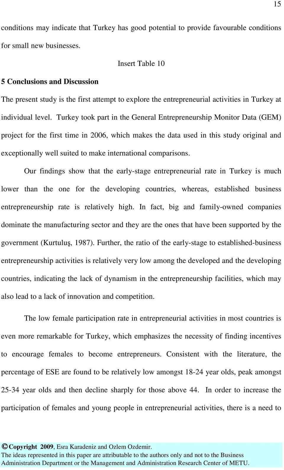 Turkey took part in the General Entrepreneurship Monitor Data (GEM) project for the first time in 2006, which makes the data used in this study original and exceptionally well suited to make