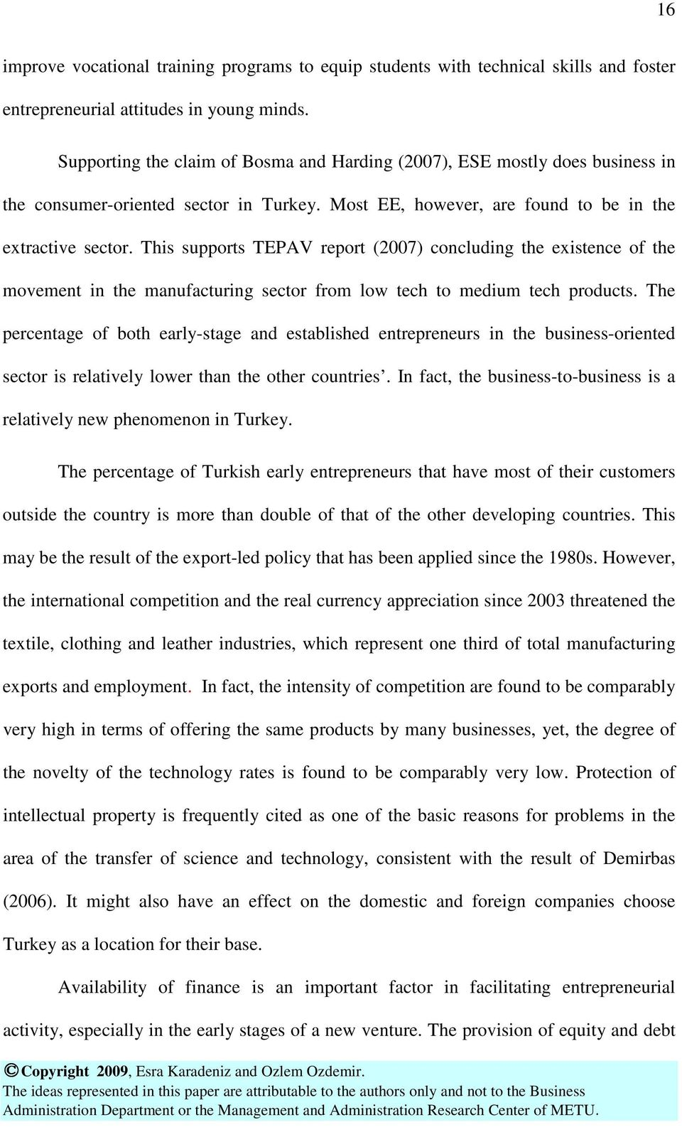 This supports TEPAV report (2007) concluding the existence of the movement in the manufacturing sector from low tech to medium tech products.