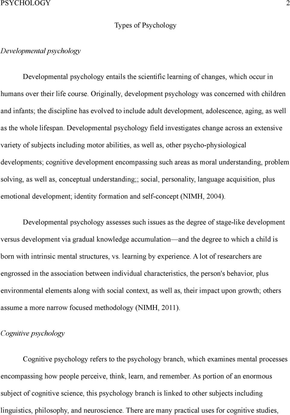 Developmental psychology field investigates change across an extensive variety of subjects including motor abilities, as well as, other psycho-physiological developments; cognitive development