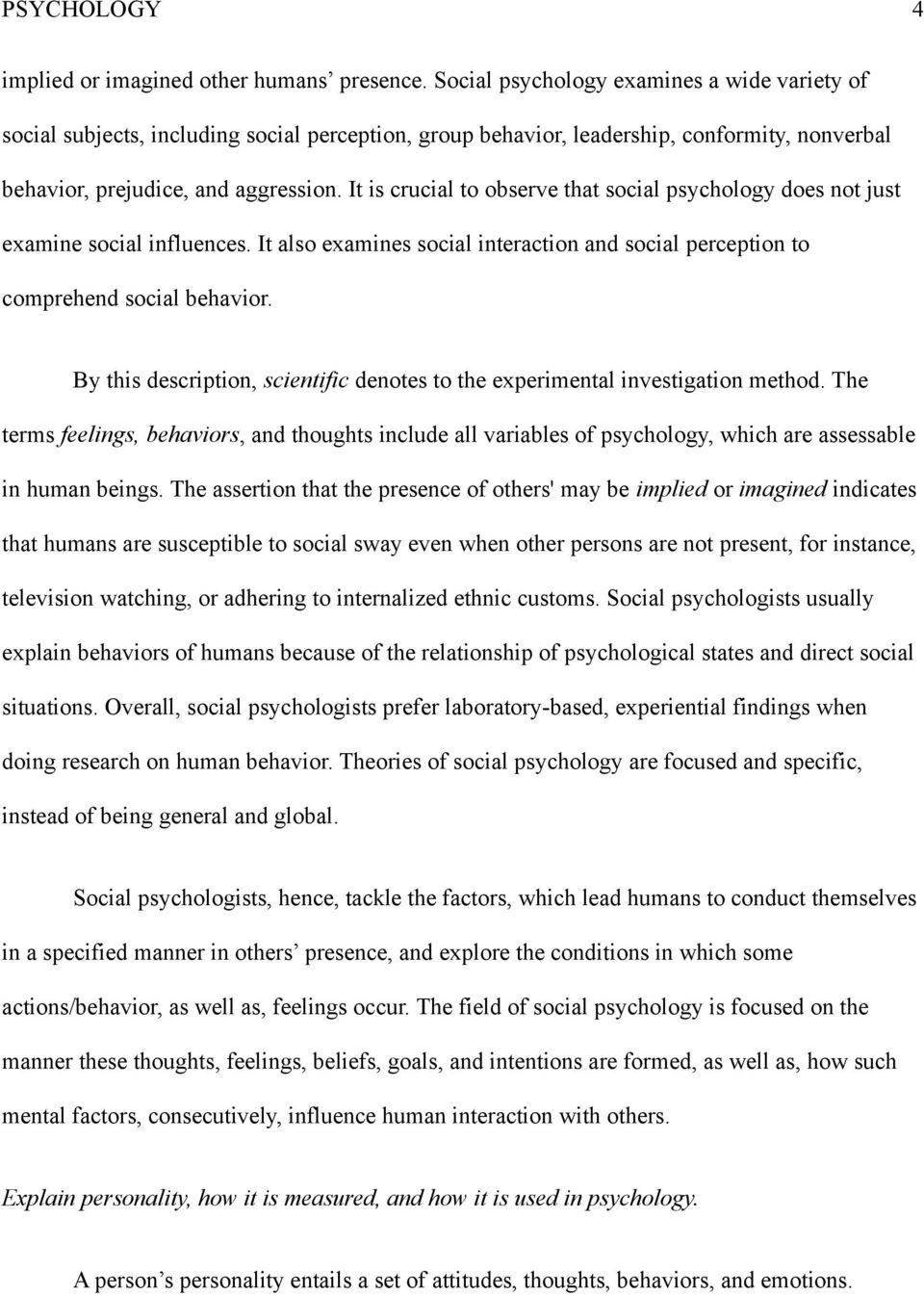 It is crucial to observe that social psychology does not just examine social influences. It also examines social interaction and social perception to comprehend social behavior.