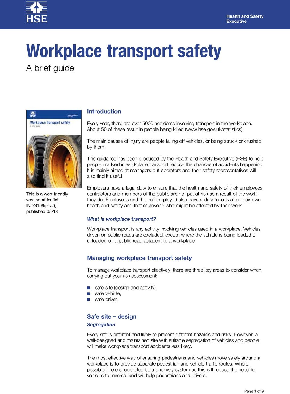 This guidance has been produced by the Health and Safety (HSE) to help people involved in workplace transport reduce the chances of accidents happening.