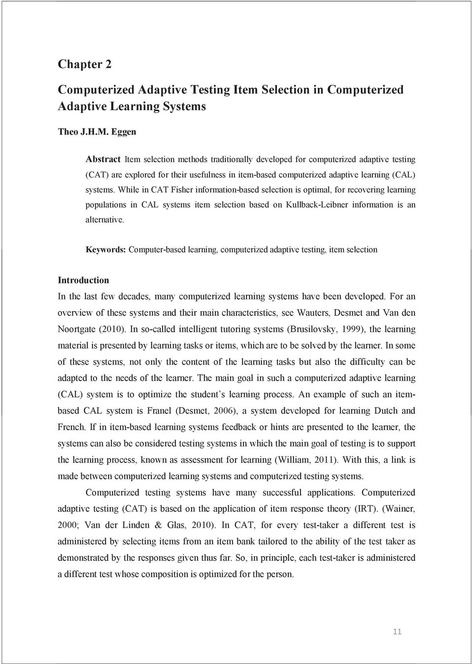 While in CAT Fisher information-based selection is optimal, for recovering learning populations in CAL systems item selection based on Kullback-Leibner information is an alternative.