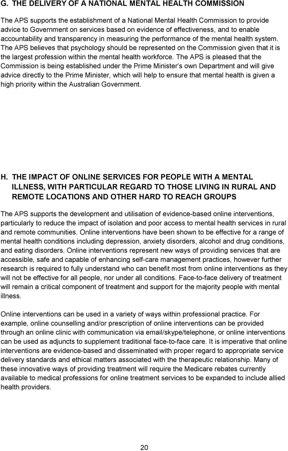 The APS believes that psychology should be represented on the Commission given that it is the largest profession within the mental health workforce.
