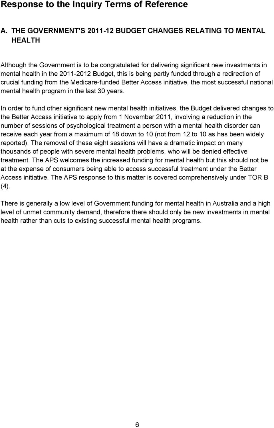 this is being partly funded through a redirection of crucial funding from the Medicare-funded Better Access initiative, the most successful national mental health program in the last 30 years.