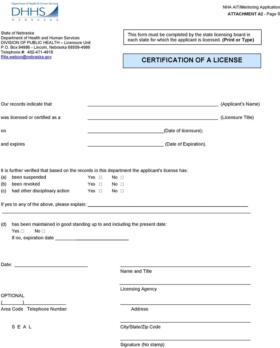 (Print or Type) CERTIFICATION OF A LICENSE Our records indicate that was licensed or certified as a on and expires (Applicant s Name) (Licensure Title) (Date of licensure); (Date of Expiration).