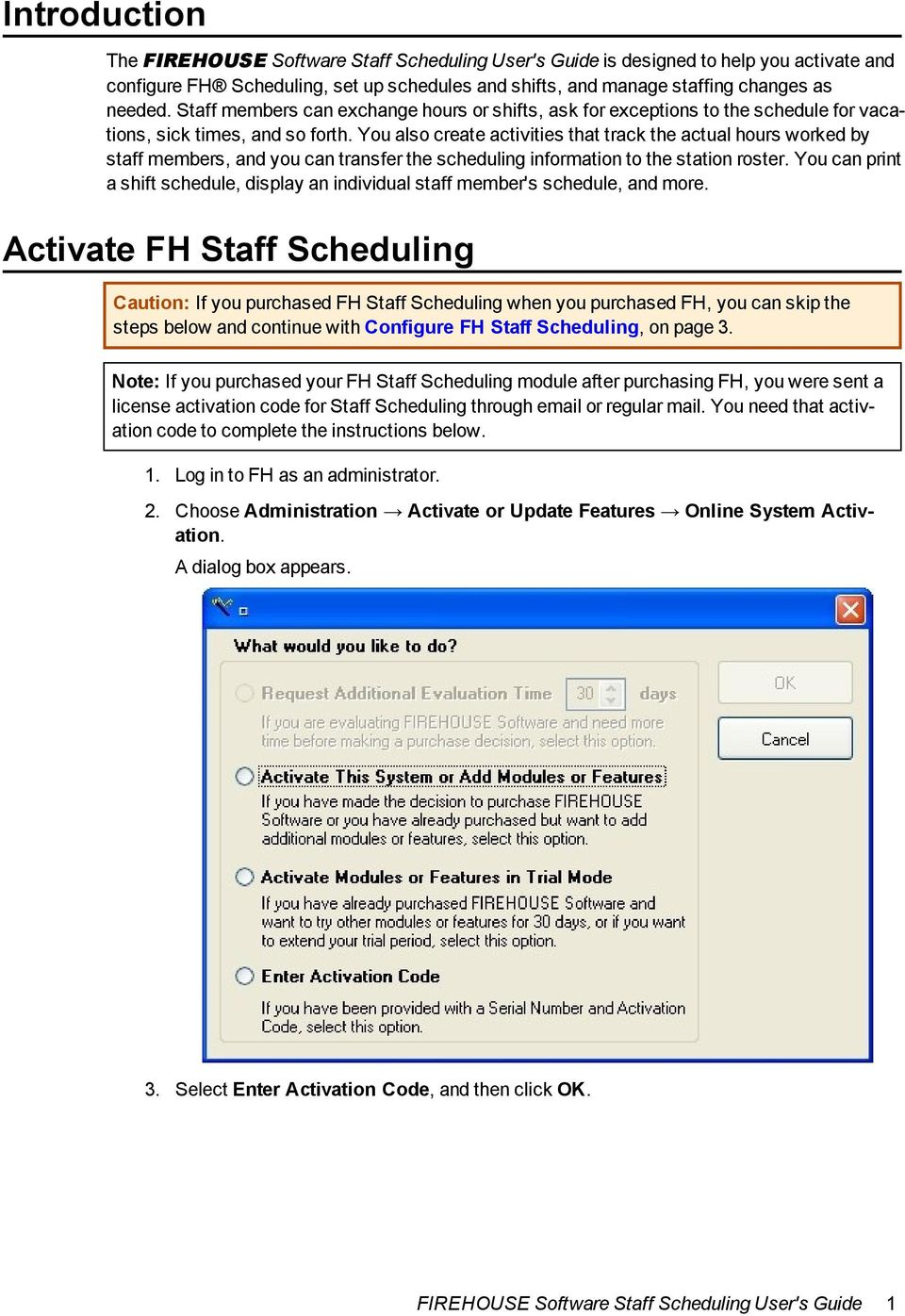 You also create activities that track the actual hours worked by staff members, and you can transfer the scheduling information to the station roster.
