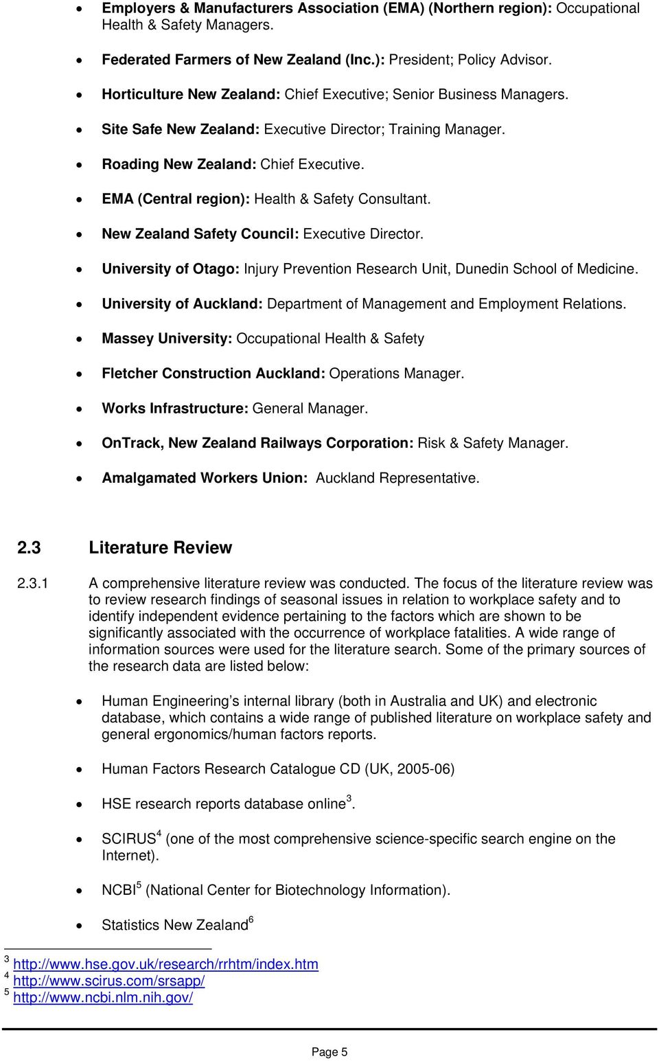 EMA (Central region): Health & Safety Consultant. New Zealand Safety Council: Executive Director. University of Otago: Injury Prevention Research Unit, Dunedin School of Medicine.