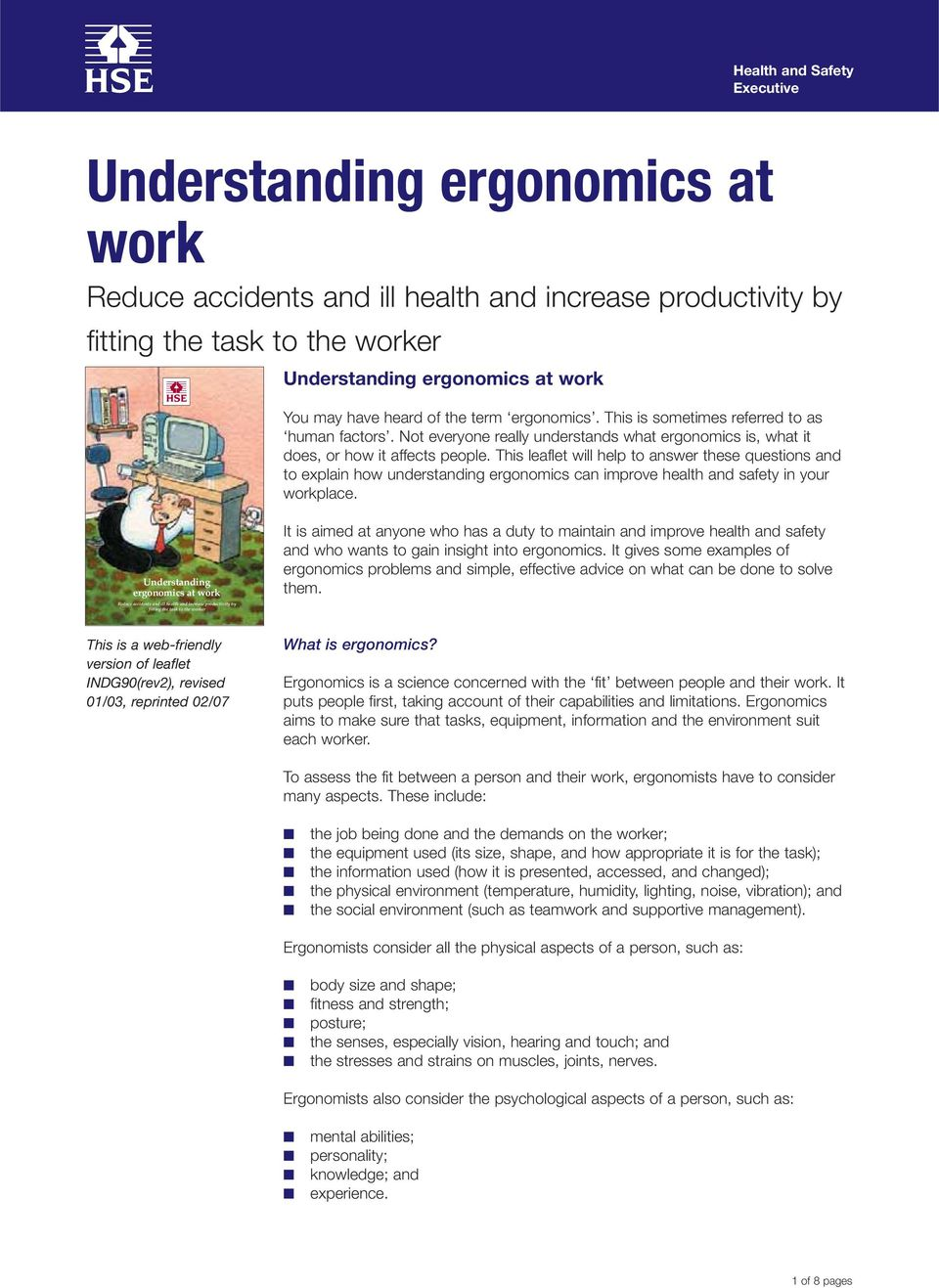 This leaflet will help to answer these questions and to explain how understanding ergonomics can improve health and safety in your workplace.