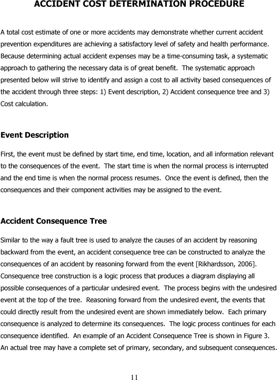 The systematic approach presented below will strive to identify and assign a cost to all activity based consequences of the accident through three steps: 1) Event description, 2) Accident consequence