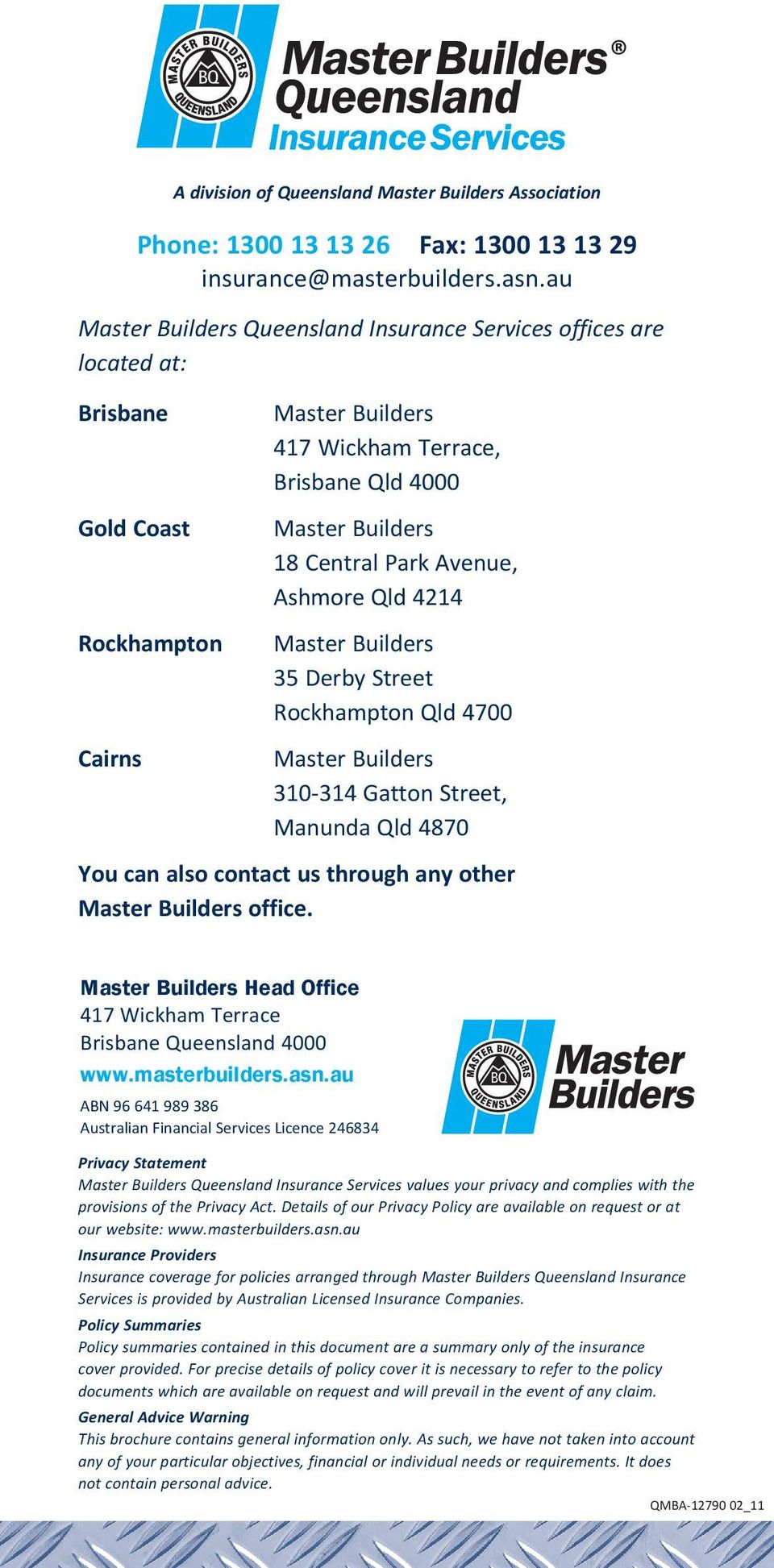 Rockhampton Qld 4700 310-314 Gatton Street, Manunda Qld 4870 You can also contact us through any other office. Head Office 417 Wickham Terrace Brisbane Queensland 4000 www.masterbuilders.asn.