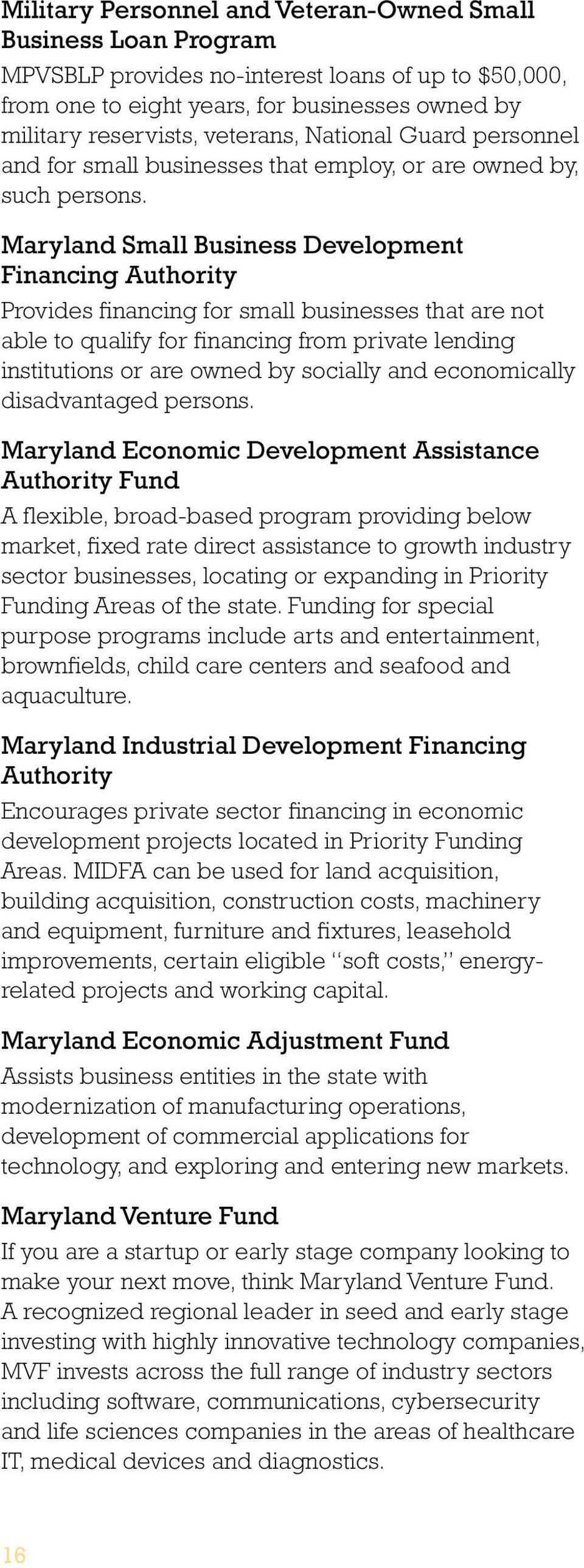 Maryland Small Business Development Financing Authority Provides financing for small businesses that are not able to qualify for financing from private lending institutions or are owned by socially