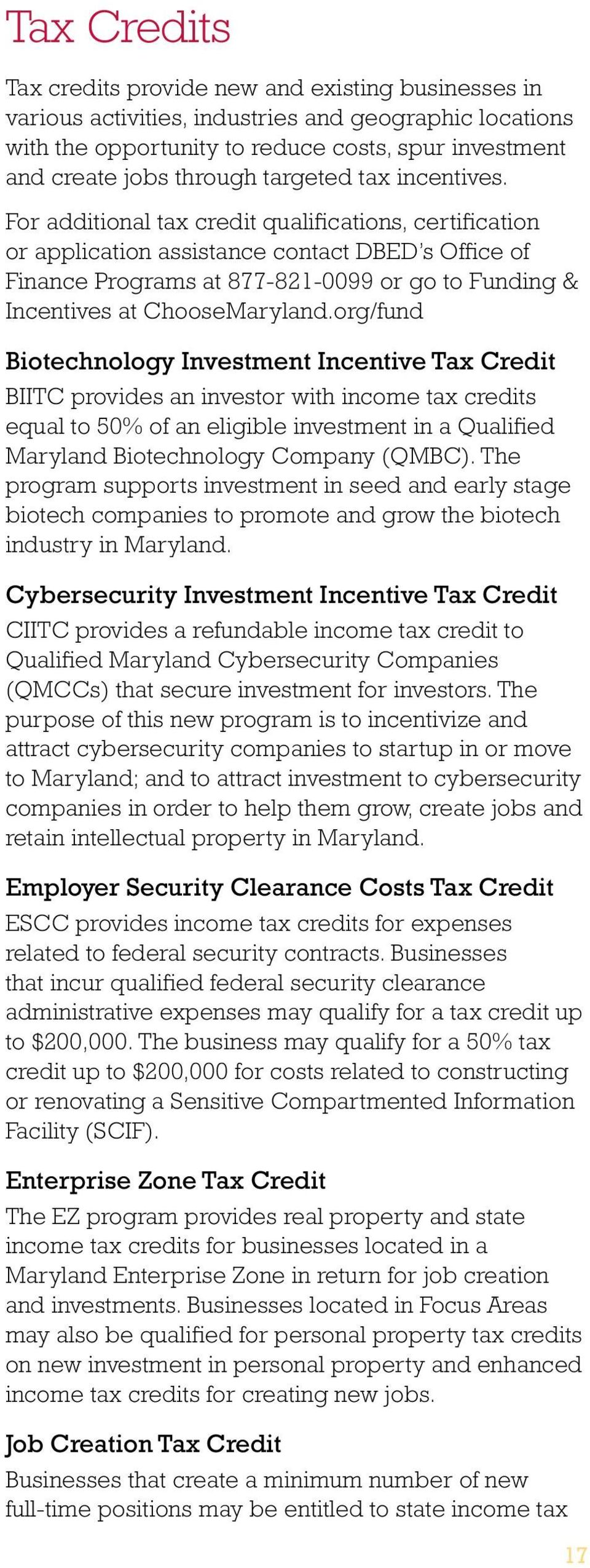 For additional tax credit qualifications, certification or application assistance contact DBED s Office of Finance Programs at 877-821-0099 or go to Funding & Incentives at ChooseMaryland.