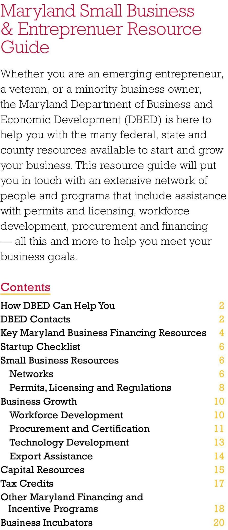 This resource guide will put you in touch with an extensive network of people and programs that include assistance with permits and licensing, workforce development, procurement and financing all