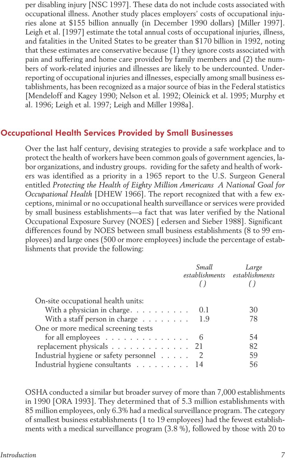 [1997] estimate the total annual costs of occupational injuries, illness, and fatalities in the United States to be greater than $170 billion in 1992, noting that these estimates are conservative
