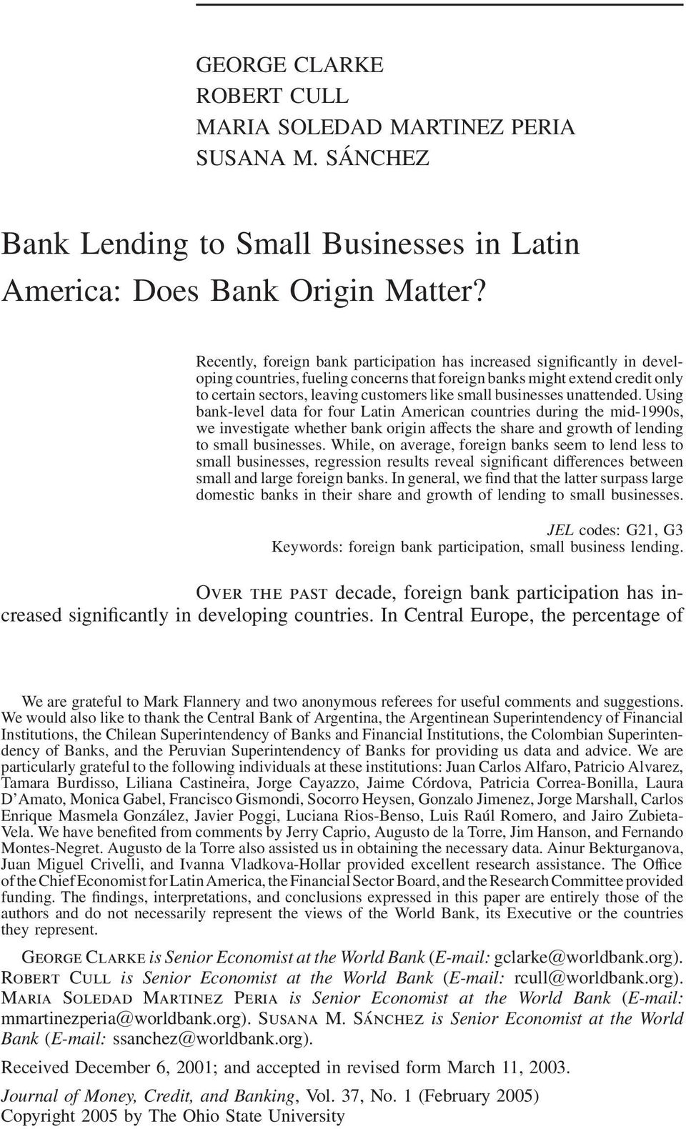 businesses unattended. Using bank-level data for four Latin American countries during the mid-1990s, we investigate whether bank origin affects the share and growth of lending to small businesses.