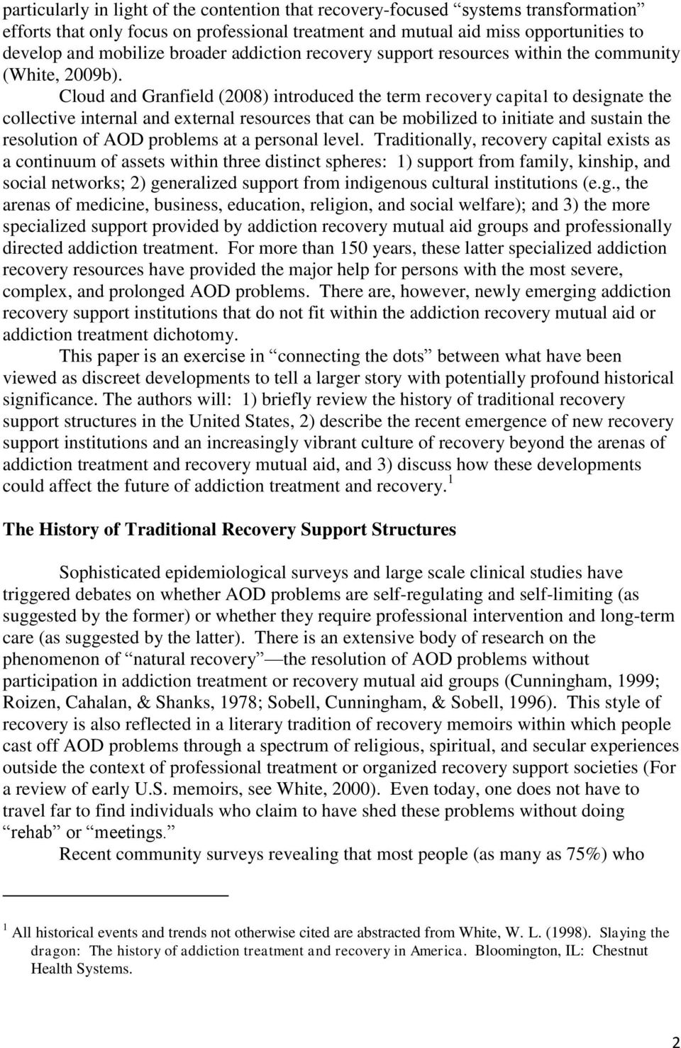 Cloud and Granfield (2008) introduced the term recovery capital to designate the collective internal and external resources that can be mobilized to initiate and sustain the resolution of AOD