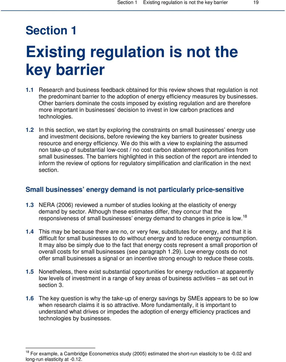 Other barriers dominate the costs imposed by existing regulation and are therefore more important in businesses decision to invest in low carbon practices and technologies. 1.