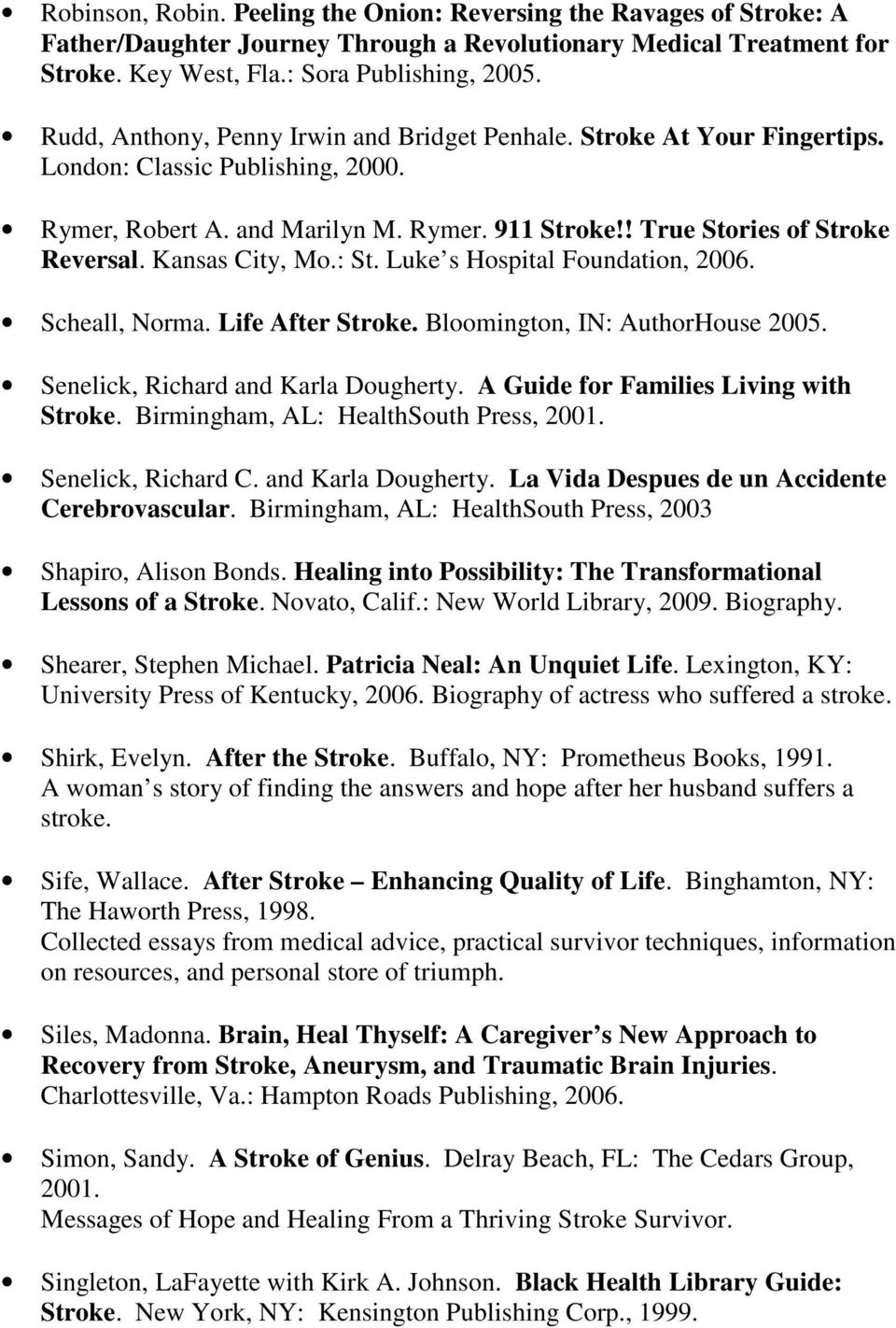 Kansas City, Mo.: St. Luke s Hospital Foundation, 2006. Scheall, Norma. Life After Stroke. Bloomington, IN: AuthorHouse 2005. Senelick, Richard and Karla Dougherty.