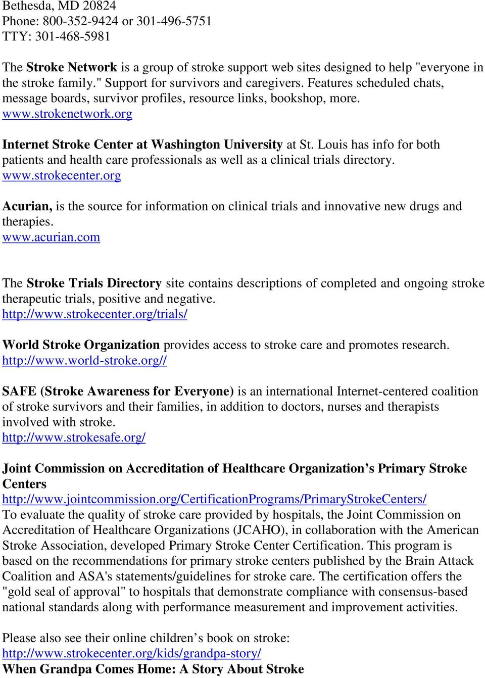 org Internet Stroke Center at Washington University at St. Louis has info for both patients and health care professionals as well as a clinical trials directory. www.strokecenter.