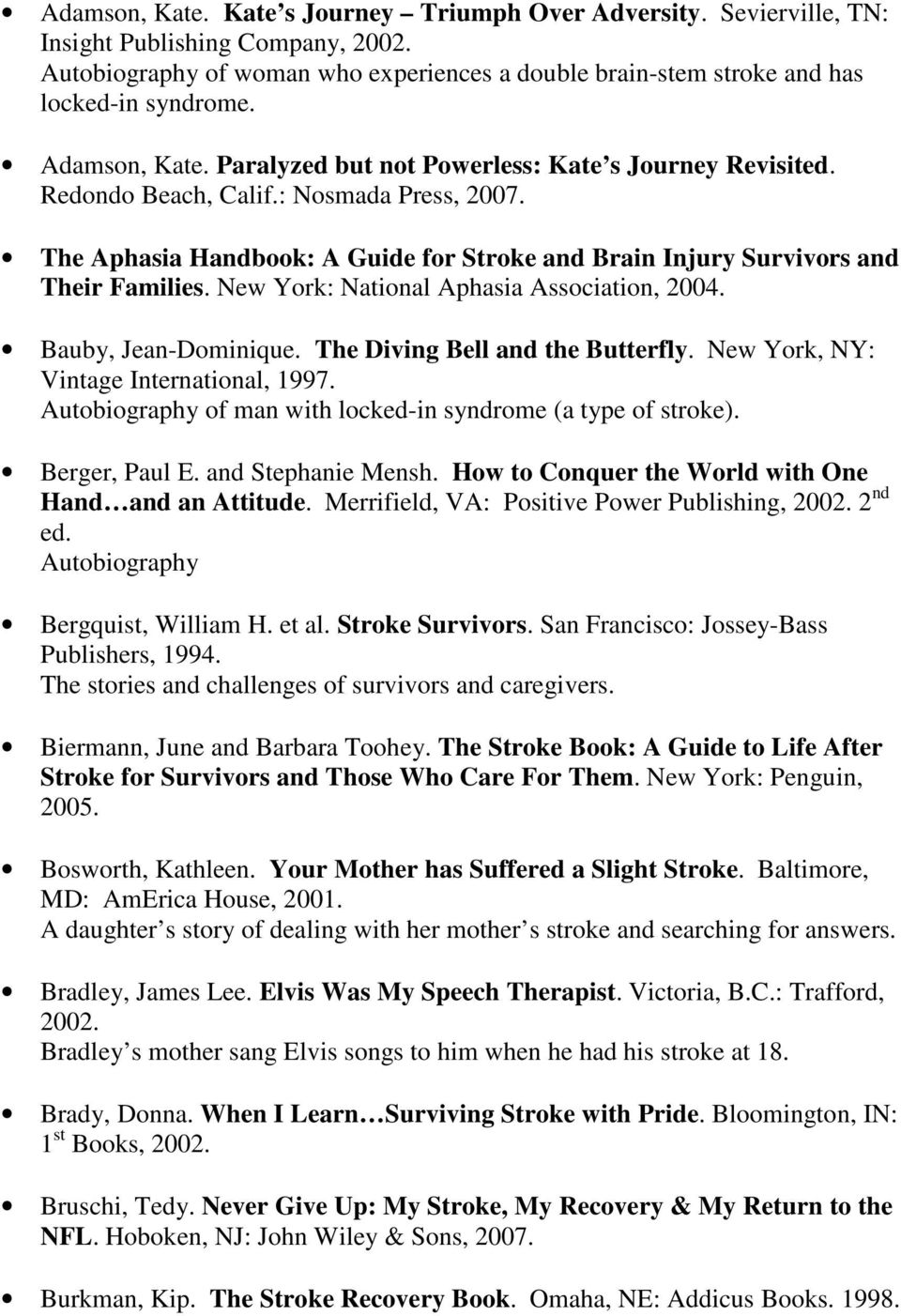 The Aphasia Handbook: A Guide for Stroke and Brain Injury Survivors and Their Families. New York: National Aphasia Association, 2004. Bauby, Jean-Dominique. The Diving Bell and the Butterfly.
