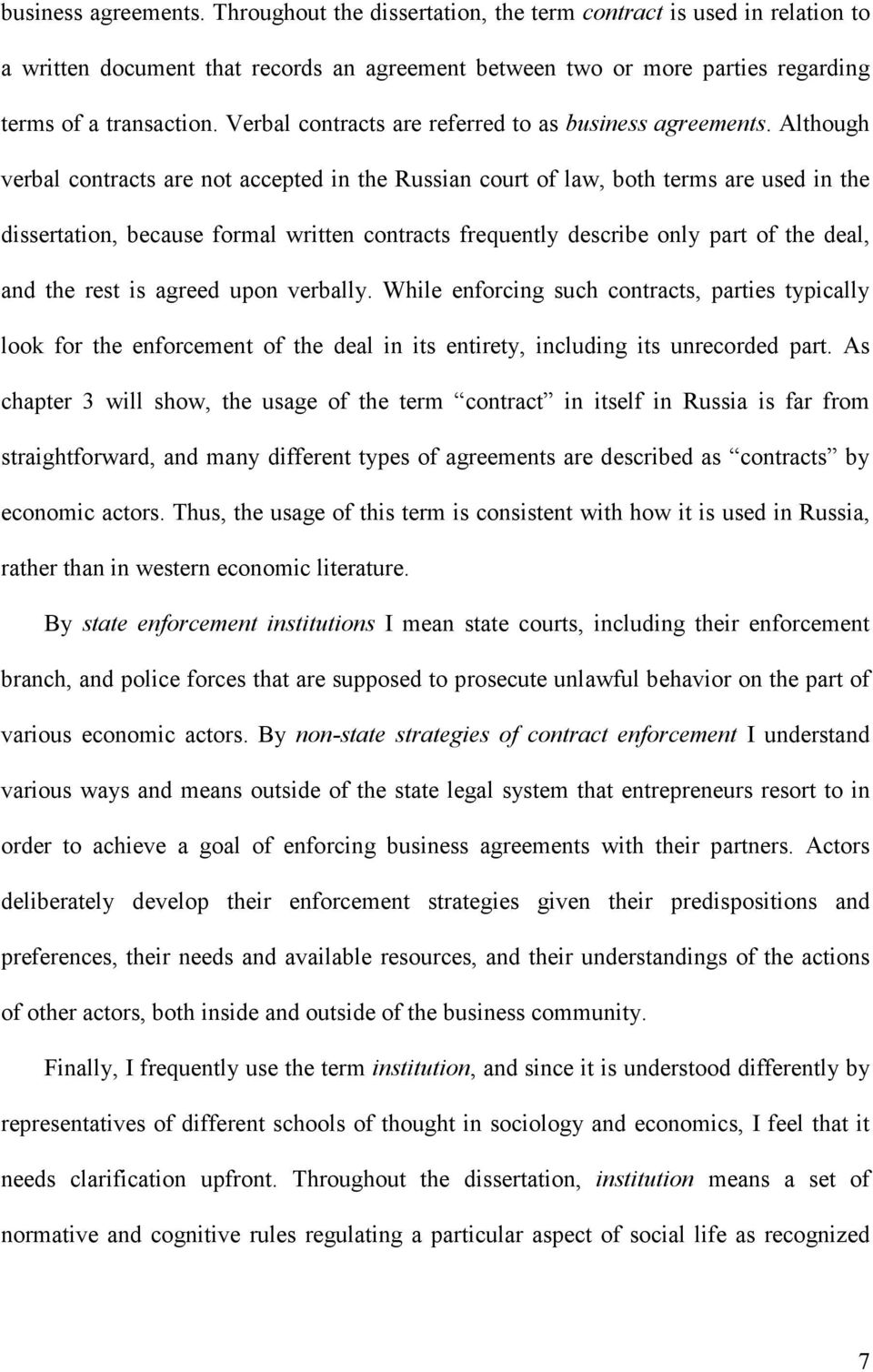 Although verbal contracts are not accepted in the Russian court of law, both terms are used in the dissertation, because formal written contracts frequently describe only part of the deal, and the