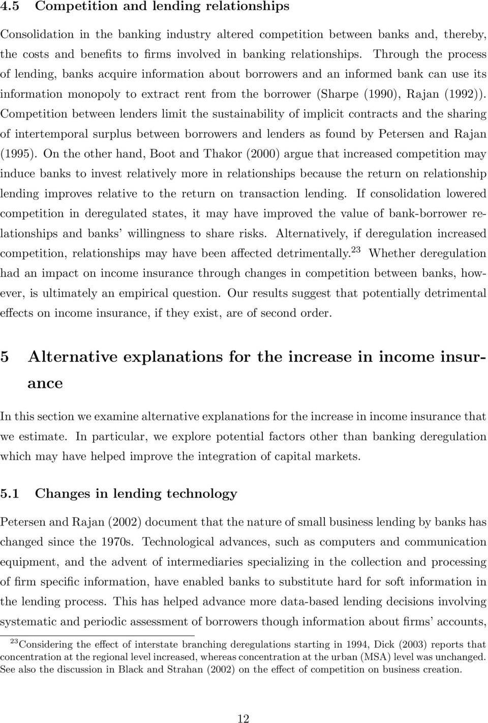 Competition between lenders limit the sustainability of implicit contracts and the sharing of intertemporal surplus between borrowers and lenders as found by Petersen and Rajan (1995).