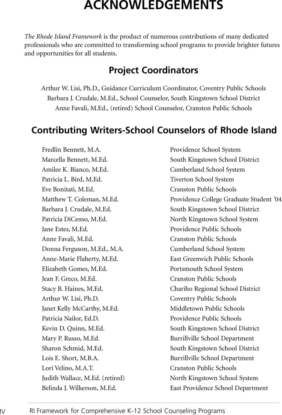, School Counselor, South Kingstown School District Anne Favali, M.Ed., (retired) School Counselor, Cranston Public Schools Contributing Writers-School Counselors of Rhode Island Fredlin Bennett, M.A. Providence School System Marcella Bennett, M.