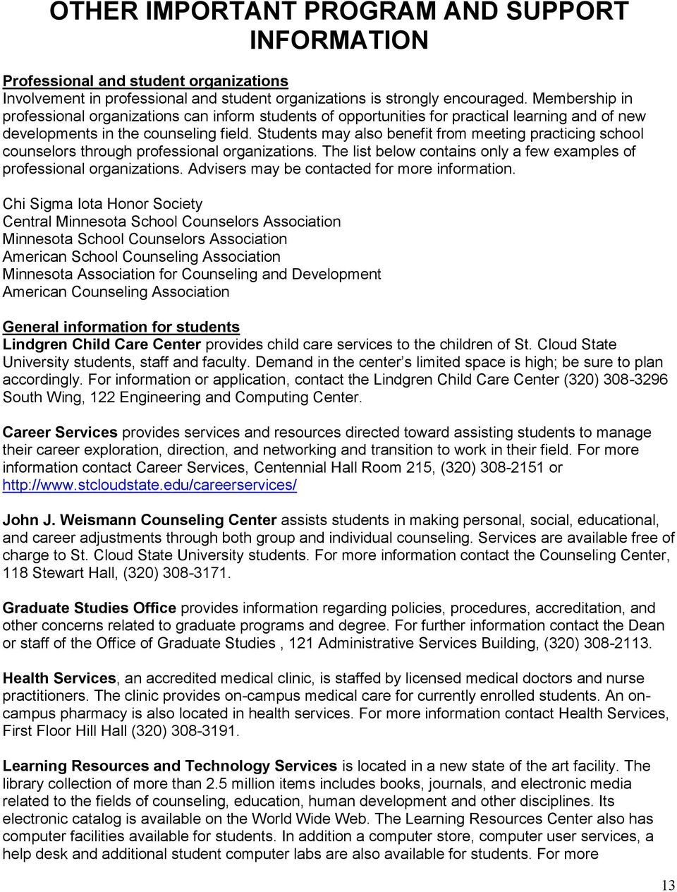 Students may also benefit from meeting practicing school counselors through professional organizations. The list below contains only a few examples of professional organizations.