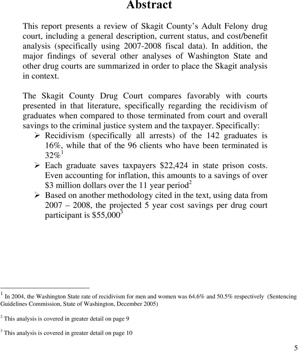 The Skagit County Drug Court compares favorably with courts presented in that literature, specifically regarding the recidivism of graduates when compared to those terminated from court and overall