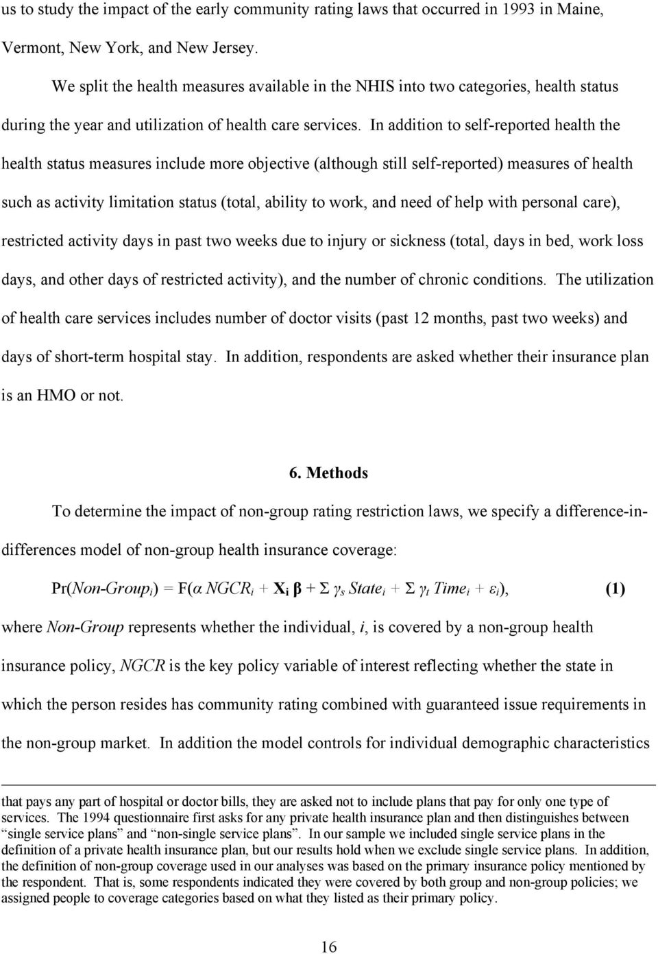 In addition to self-reported health the health status measures include more objective (although still self-reported) measures of health such as activity limitation status (total, ability to work, and