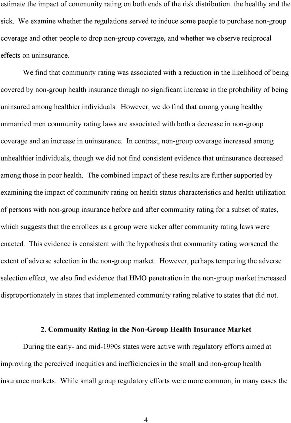 We find that community rating was associated with a reduction in the likelihood of being covered by non-group health insurance though no significant increase in the probability of being uninsured