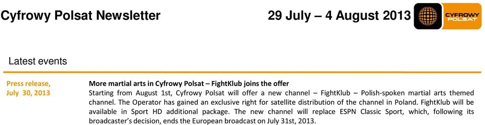 The Operator has gained an exclusive right for satellite distribution of the channel in Poland.