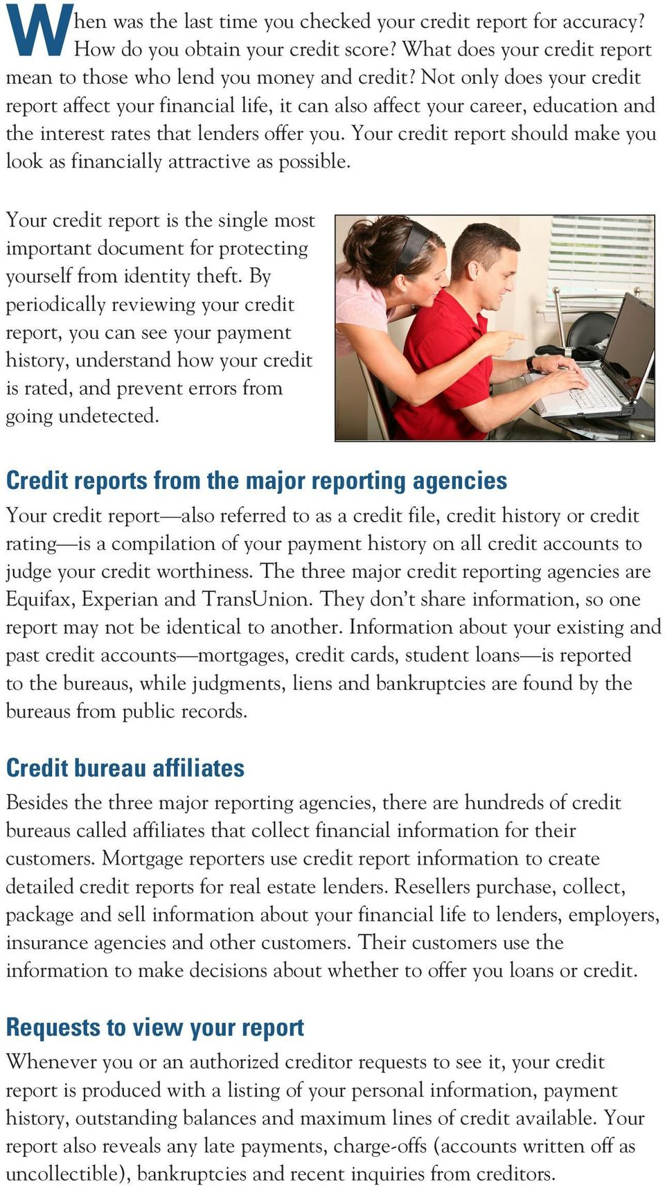 Your credit report should make you look as financially attractive as possible. Your credit report is the single most important document for protecting yourself from identity theft.