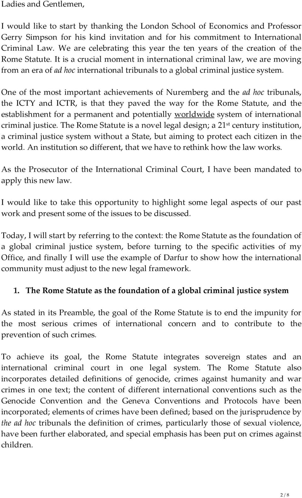 It is a crucial moment in international criminal law, we are moving from an era of ad hoc international tribunals to a global criminal justice system.