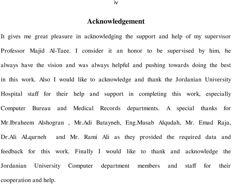 Also I would like to acknowledge and thank the Jordanian University Hospital staff for their help and support in completing this work, especially Computer Bureau and Medical Records departments.