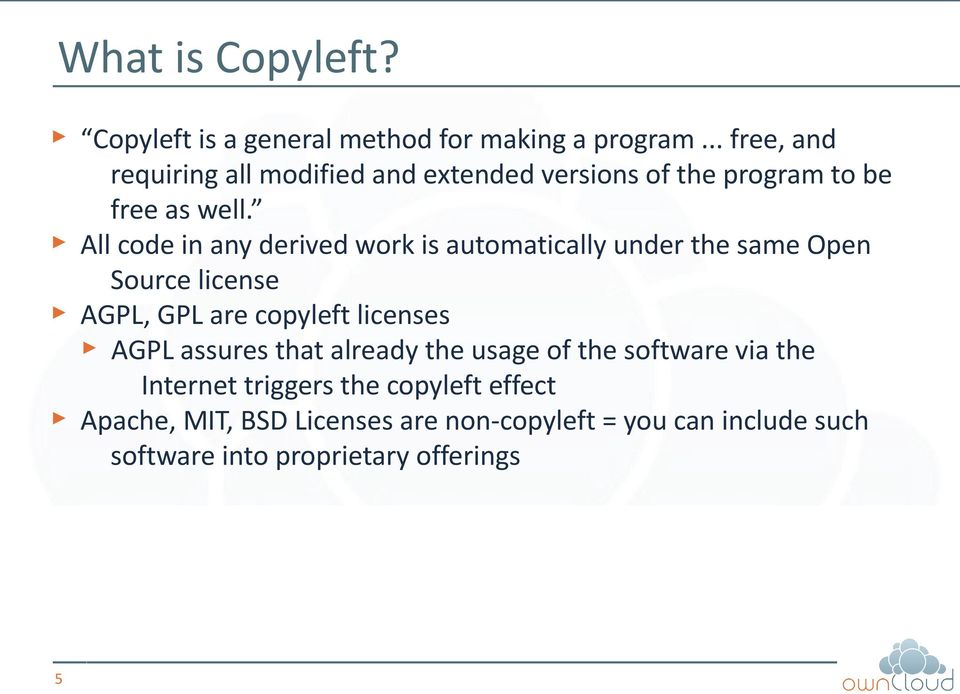 All code in any derived work is automatically under the same Open Source license AGPL, GPL are copyleft licenses AGPL