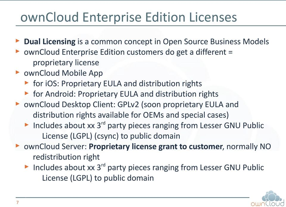 proprietary EULA and distribution rights available for OEMs and special cases) Includes about xx 3rd party pieces ranging from Lesser GNU Public License (LGPL) (csync) to public