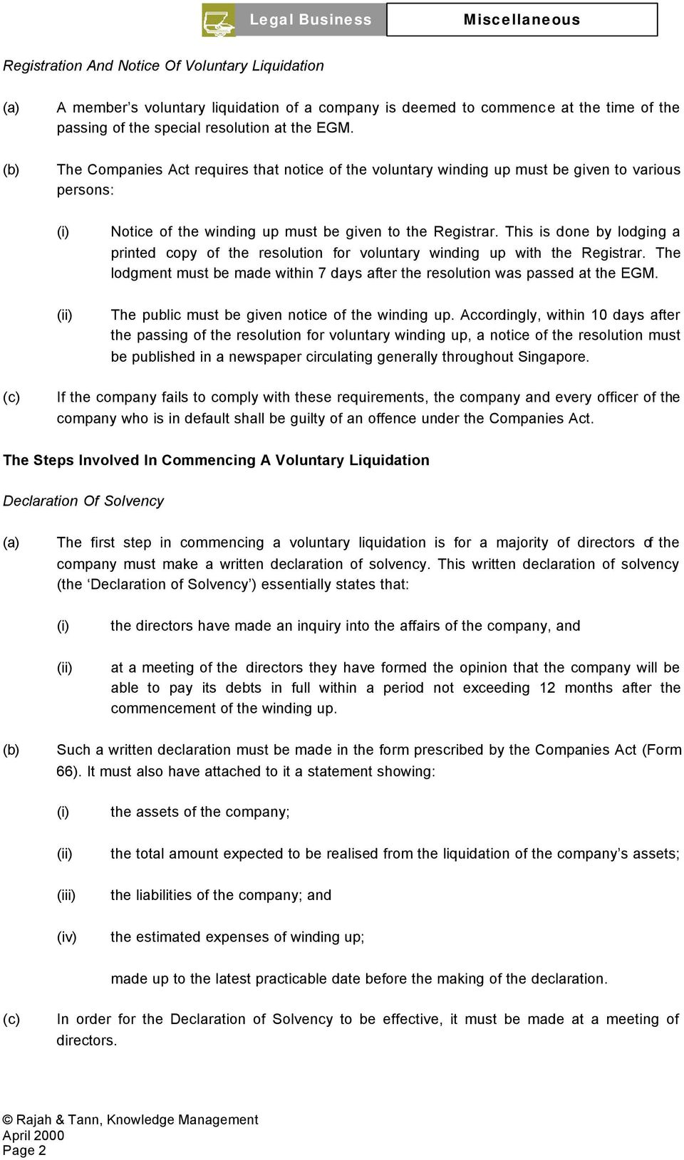 This is done by lodging a printed copy of the resolution for voluntary winding up with the Registrar. The lodgment must be made within 7 days after the resolution was passed at the EGM.