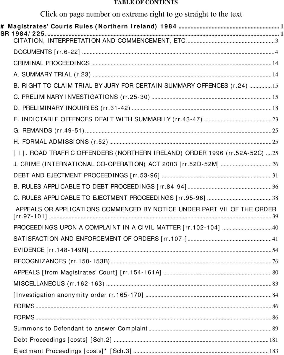 RIGHT TO CLAIM TRIAL BY JURY FOR CERTAIN SUMMARY OFFENCES (r.24)... 15 C. PRELIMINARY INVESTIGATIONS (rr.25-30)... 15 D. PRELIMINARY INQUIRIES (rr.31-42)... 18 E.