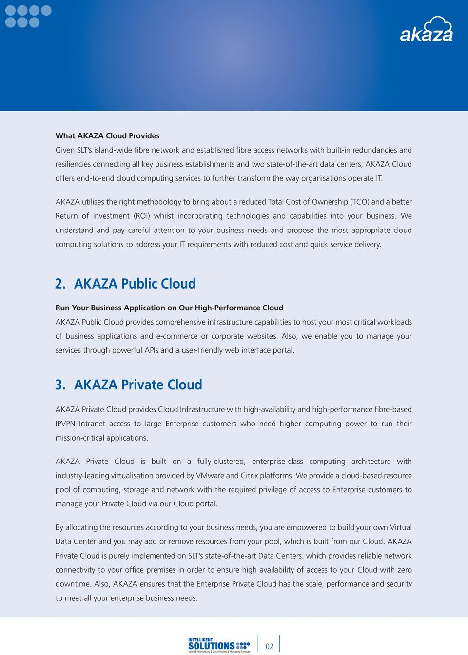 AKAZA utilises the right methodology to bring about a reduced Total Cost of Ownership (TCO) and a better Return of Investment (ROI) whilst incorporating technologies and capabilities into your
