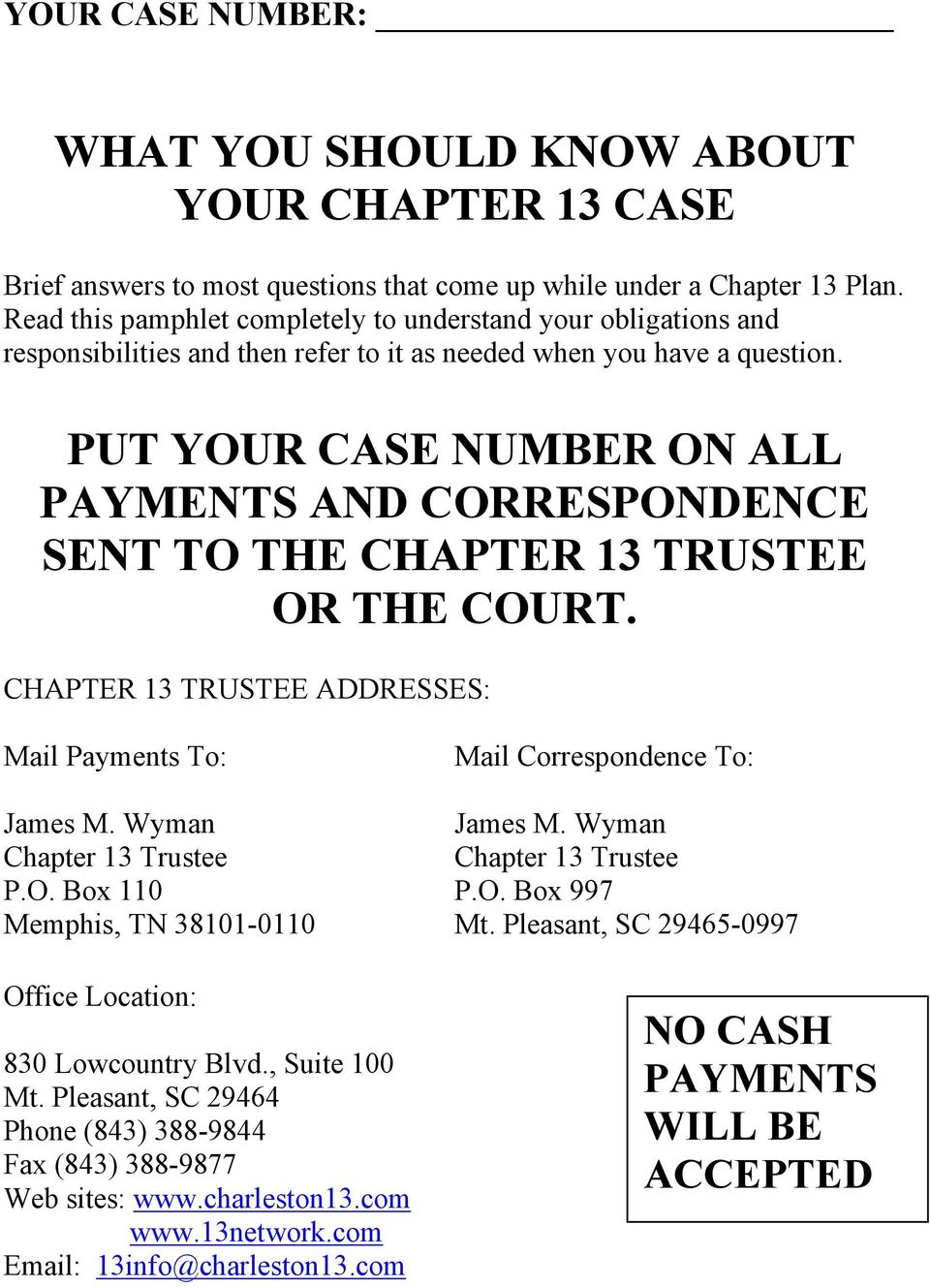 PUT YOUR CASE NUMBER ON ALL PAYMENTS AND CORRESPONDENCE SENT TO THE CHAPTER 13 TRUSTEE OR THE COURT. CHAPTER 13 TRUSTEE ADDRESSES: Mail Payments To: Mail Correspondence To: James M. Wyman James M.